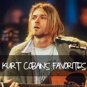 Kurt Cobain's Favorites